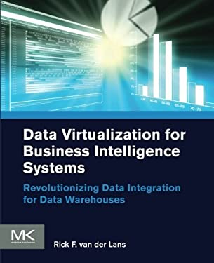 Data Virtualization for Business Intelligence Systems: Revolutionizing Data Integration for Data Warehouses 9780123944252