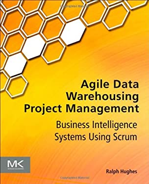 Agile Data Warehousing Project Management: Business Intelligence Systems Using Scrum 9780123964632