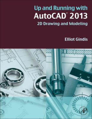 Up and Running with AutoCAD 2013: 2D Drawing and Modeling 9780123984081