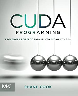 Cuda Programming: A Developer's Guide to Parallel Computing with Gpus 9780124159334