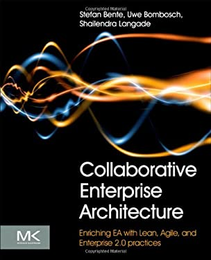 Collaborative Enterprise Architecture: Enriching EA with Lean, Agile, and Enterprise 2.0 Practices 9780124159341