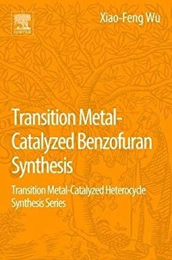 Transition Metal-Catalyzed Benzofuran Synthesis: Transition Metal-Catalyzed Heterocycle Synthesis Series