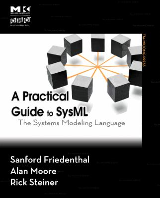 A Practical Guide to Sysml: The Systems Modeling Language 9780123786074