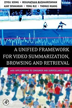 A Unified Framework for Video Summarization, Browsing and Retrieval: With Applications to Consumer and Surveillance Video