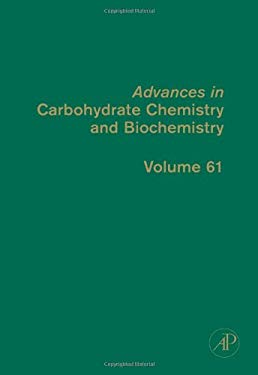 Advances in Carbohydrate Chemistry and Biochemistry, Volume 61 9780123739209