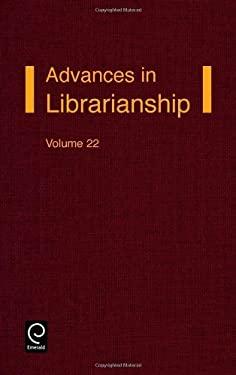 Advances in Librarianship Volume 22 9780120246229