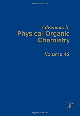 Advances in Physical Organic Chemistry, Volume 42 9780123740939