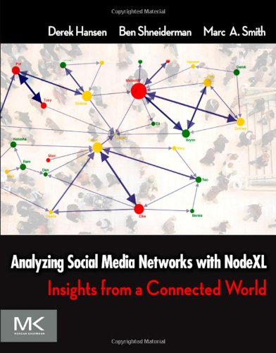 Analyzing Social Media Networks with NodeXL: Insights from a Connected World 9780123822291