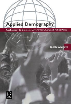 Applied Demography: Applications to Business, Government, Law and Public Policy 9780126418408
