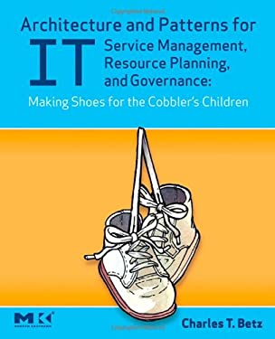 Architecture and Patterns for It Service Management, Resource Planning, and Governance: Making Shoes for the Cobbler's Children 9780123705938