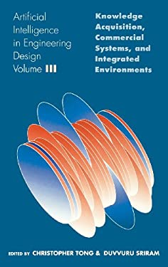 Artificial Intelligence in Engineering Design: Volume III: Knowledge Acquisition, Commercial Systems, and Integrated Environments 9780126605631