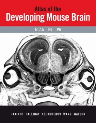Atlas of the Developing Mouse Brain at E17.5, P0 and P6 [With CDROM] 9780125476225