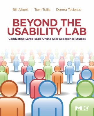 Beyond the Usability Lab: Conducting Large-Scale Online User Experience Studies 9780123748928