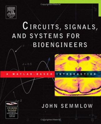 Circuits, Signals, and Systems for Bioengineers: A MATLAB-Based Introduction 9780120884933