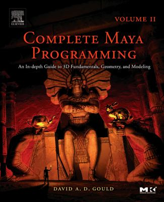 Complete Maya Programming Volume II: An In-Depth Guide to 3D Fundamentals, Geometry, and Modeling 9780120884827