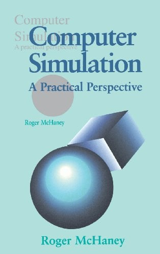 Computer Simulation: A Practical Perspective 9780124841406