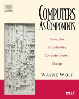 Computers as Components: Principles of Embedded Computing System Design 9780123694591