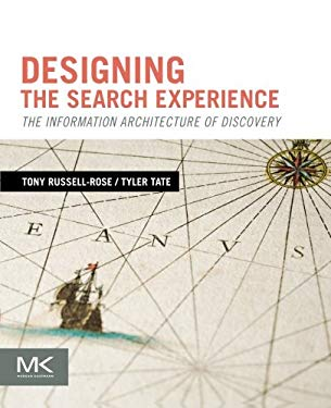 Designing the Search Experience: The Information Architecture of Discovery 9780123969811