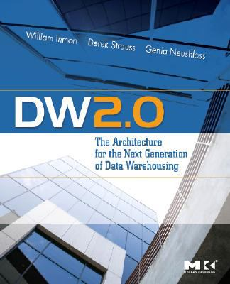 DW 2.0: The Architecture for the Next Generation of Data Warehousing 9780123743190