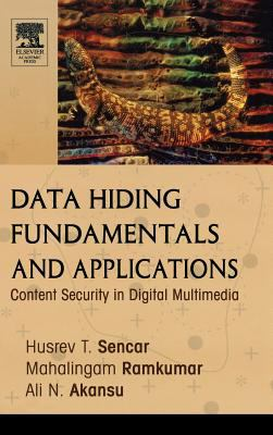 Data Hiding Fundamentals and Applications: Content Security in Digital Multimedia 9780120471447