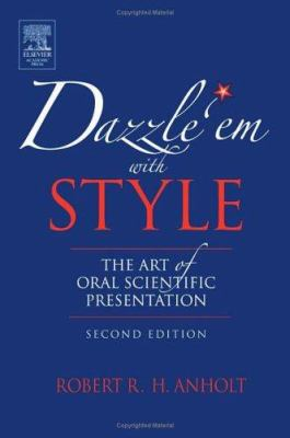Dazzle 'em with Style: The Art of Oral Scientific Presentation 9780123694522