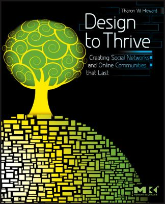 Design to Thrive: Creating Social Networks and Online Communities That Last 9780123749215