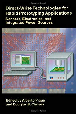 Direct-Write Technologies for Rapid Prototyping Applications: Sensors, Electronics, and Integrated Power Sources 9780121742317