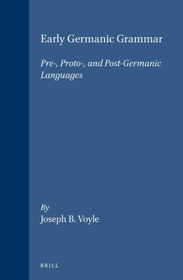 Early Germanic Grammar: Pre-, Proto-, and Post-Germanic Languages 9780127282701