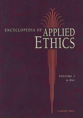 Encyclopedia of Applied Ethics, Four-Volume Set 9780122270659