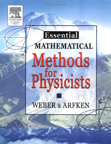 Essential Mathematical Methods for Physicists: And Engineers 9780120598779