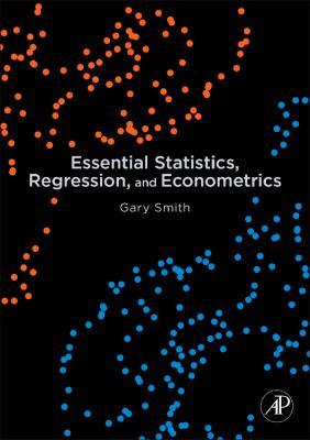 Essential Statistics, Regression, and Econometrics 9780123822215