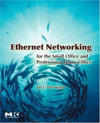 Ethernet Networking for the Small Office and Professional Home Office 9780123737441
