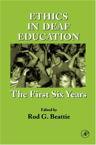 Ethics in Deaf Education: The First Six Years 9780120835225