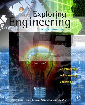 Exploring Engineering: An Introduction to Engineering and Design 9780123747235