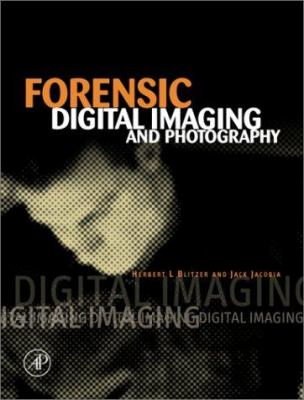 Forensic Digital Imaging and Photography [With CDROM] 9780121064112