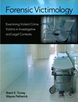 Forensic Victimology: Examining Violent Crime Victims in Investigative and Legal Contexts 9780123740892