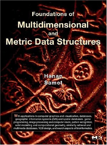 Foundations of Multidimensional and Metric Data Structures 9780123694461