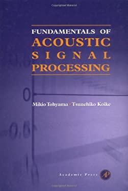 Fundamentals of Acoustic Signal Processing 9780126926606