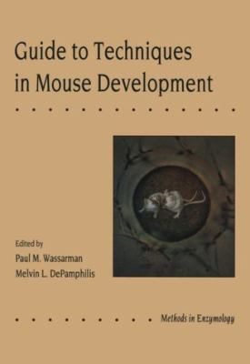 Guide to Techniques in Mouse Development: Volume 225: Guide to Techniques in Mouse Development 9780127364506