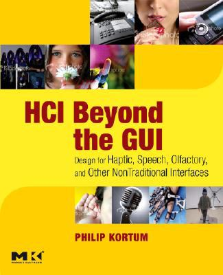 HCI Beyond the GUI: Design for Haptic, Speech, Olfactory, and Other Nontraditional Interfaces 9780123740175