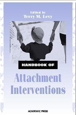 Handbook of Attachment Interventions - Levy, Jay Ed. / Levy, Terry M.