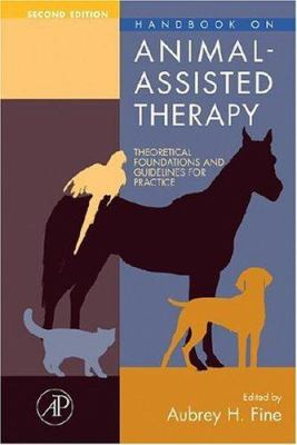 Handbook on Animal-Assisted Therapy: Theoretical Foundations and Guidelines for Practice 9780123694843