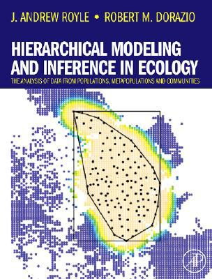Hierarchical Modeling and Inference in Ecology: The Analysis of Data from Populations, Metapopulations and Communities 9780123740977