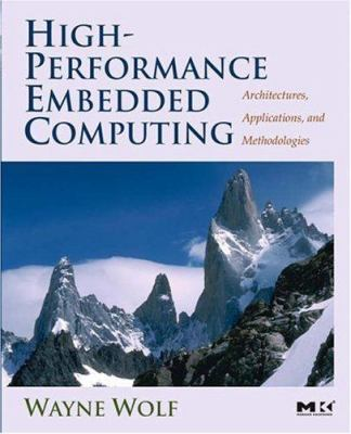 High-Performance Embedded Computing: Architectures, Applications, and Methodologies 9780123694850