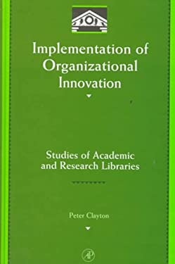 Implementation of Organizational Innovation: Studies of Academic and Research Libraries 9780121748609