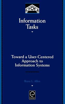 Information Tasks: Toward a User-Centered Approach to Information Systems 9780120510405