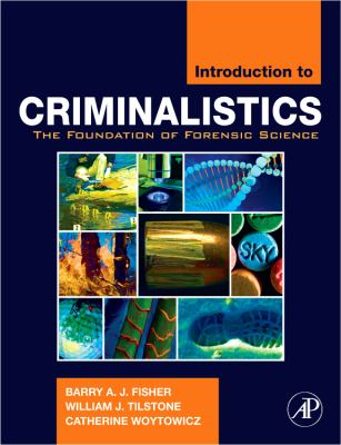 Introduction to Criminalistics: The Foundation of Forensic Science 9780120885916