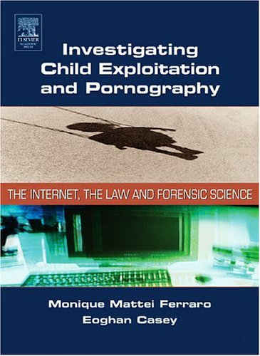 Investigating Child Exploitation and Pornography: The Internet, Law and Forensic Science 9780121631055