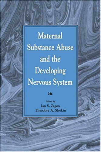 Maternal Substance Abuse and the Developing Nervous System 9780127752259