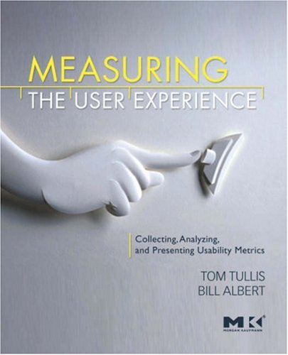 Measuring the User Experience: Collecting, Analyzing, and Presenting Usability Metrics 9780123735584